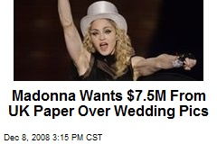 Madonna Wants $7.5M From UK Paper Over Wedding Pics