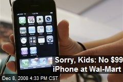 Sorry, Kids: No $99 iPhone at Wal-Mart