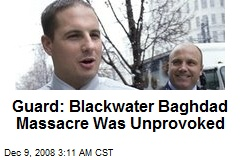 Guard: Blackwater Baghdad Massacre Was Unprovoked