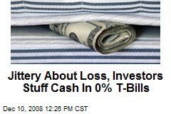 Jittery About Loss, Investors Stuff Cash In 0% T-Bills