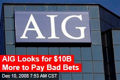 AIG Looks for $10B More to Pay Bad Bets