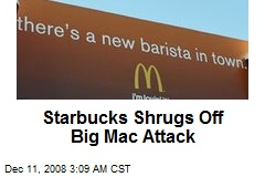 Starbucks Shrugs Off Big Mac Attack