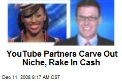 YouTube Partners Carve Out Niche, Rake In Cash