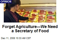 Forget Agriculture—We Need a Secretary of Food