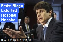 Feds: Blago Extorted Hospital Honcho