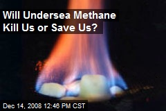 Will Undersea Methane Kill Us or Save Us?