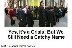 Yes, It's a Crisis: But We Still Need a Catchy Name