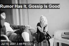 Rumor Has It, Gossip Is Good