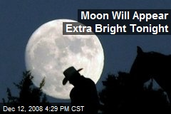 Moon Will Appear Extra Bright Tonight
