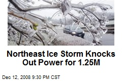 Northeast Ice Storm Knocks Out Power for 1.25M