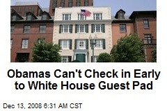 Obamas Can't Check in Early to White House Guest Pad