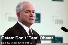 Gates: Don't 'Test' Obama