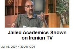 Jailed Academics Shown on Iranian TV