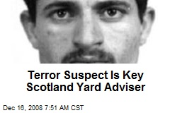 Terror Suspect Is Key Scotland Yard Adviser