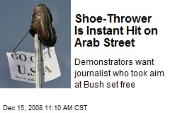 Shoe-Thrower Is Instant Hit on Arab Street