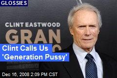 Clint Calls Us 'Generation Pussy'