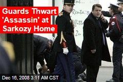 Guards Thwart 'Assassin' at Sarkozy Home
