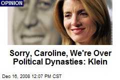 Sorry, Caroline, We're Over Political Dynasties: Klein