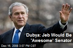 Dubya: Jeb Would Be 'Awesome' Senator