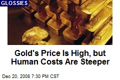 Gold's Price Is High, but Human Costs Are Steeper