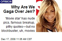 Why Are We Gaga Over Jen?