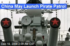 China May Launch Pirate Patrol