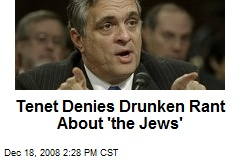 Tenet Denies Drunken Rant About 'the Jews'