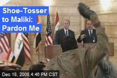 Shoe-Tosser to Maliki: Pardon Me