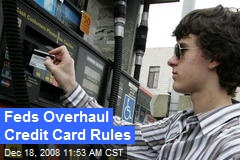 Feds Overhaul Credit Card Rules