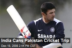 India Cans Pakistan Cricket Trip