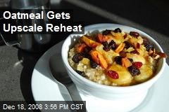 Oatmeal Gets Upscale Reheat
