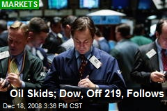 Oil Skids; Dow, Off 219, Follows