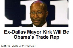 Ex-Dallas Mayor Kirk Will Be Obama's Trade Rep
