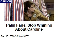 Palin Fans, Stop Whining About Caroline
