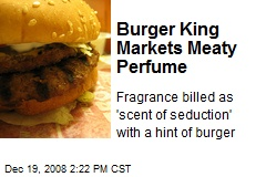 Burger King Markets Meaty Perfume