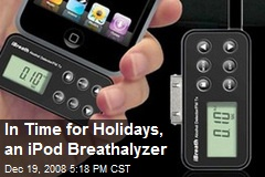 In Time for Holidays, an iPod Breathalyzer