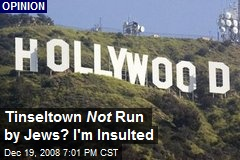 Tinseltown Not Run by Jews? I'm Insulted