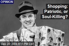 Shopping: Patriotic, or Soul-Killing?