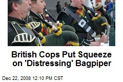 British Cops Put Squeeze on 'Distressing' Bagpiper