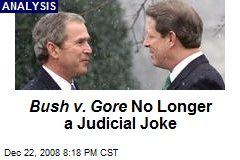 Bush v. Gore No Longer a Judicial Joke