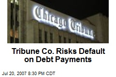 Tribune Co. Risks Default on Debt Payments
