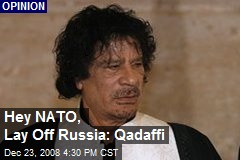 Hey NATO, Lay Off Russia: Qadaffi