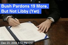 Bush Pardons 19 More, But Not Libby (Yet)