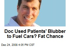 Doc Used Patients' Blubber to Fuel Cars? Fat Chance