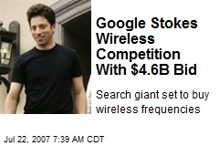 Google Stokes Wireless Competition With $4.6B Bid