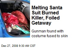 Melting Santa Suit Burned Killer, Foiled Getaway