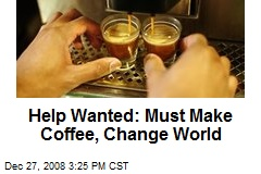 Help Wanted: Must Make Coffee, Change World