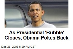 As Presidential 'Bubble' Closes, Obama Pokes Back