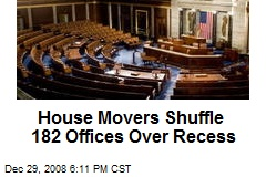 House Movers Shuffle 182 Offices Over Recess