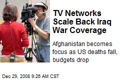 TV Networks Scale Back Iraq War Coverage